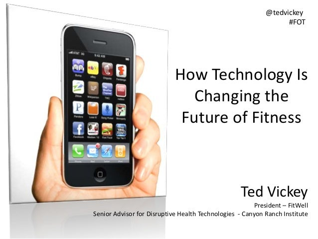 Ted Vickey President – FitWell Senior Advisor for Disruptive Health Technologies - Canyon Ranch Institute @tedvickey #FOT ...