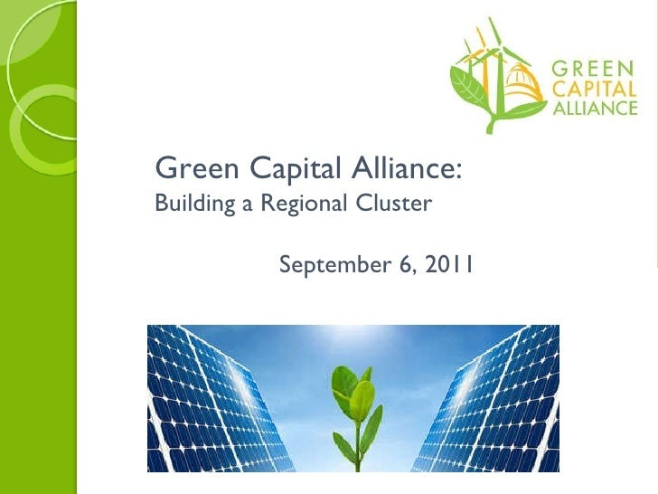 Green Capital Alliance:  Building a Regional Cluster September 6, 2011