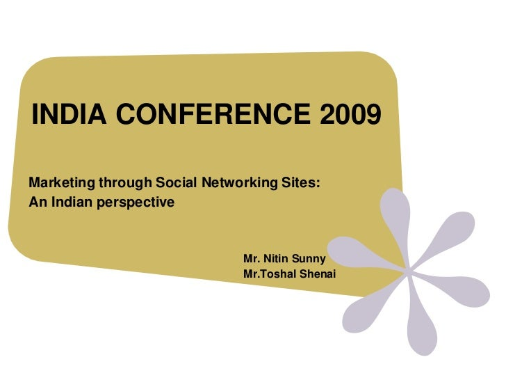 INDIA CONFERENCE 2009<br />Marketing through Social Networking Sites: <br />An Indian perspective<br />Mr. Nitin Sunny	<br...
