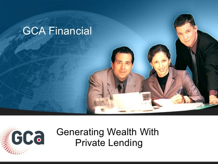 Generating Wealth With  Private Lending GCA Financial