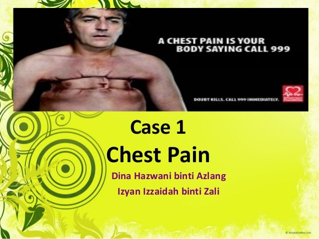 Case 1 Chest Pain Dina Hazwani binti Azlang Izyan Izzaidah binti Zali