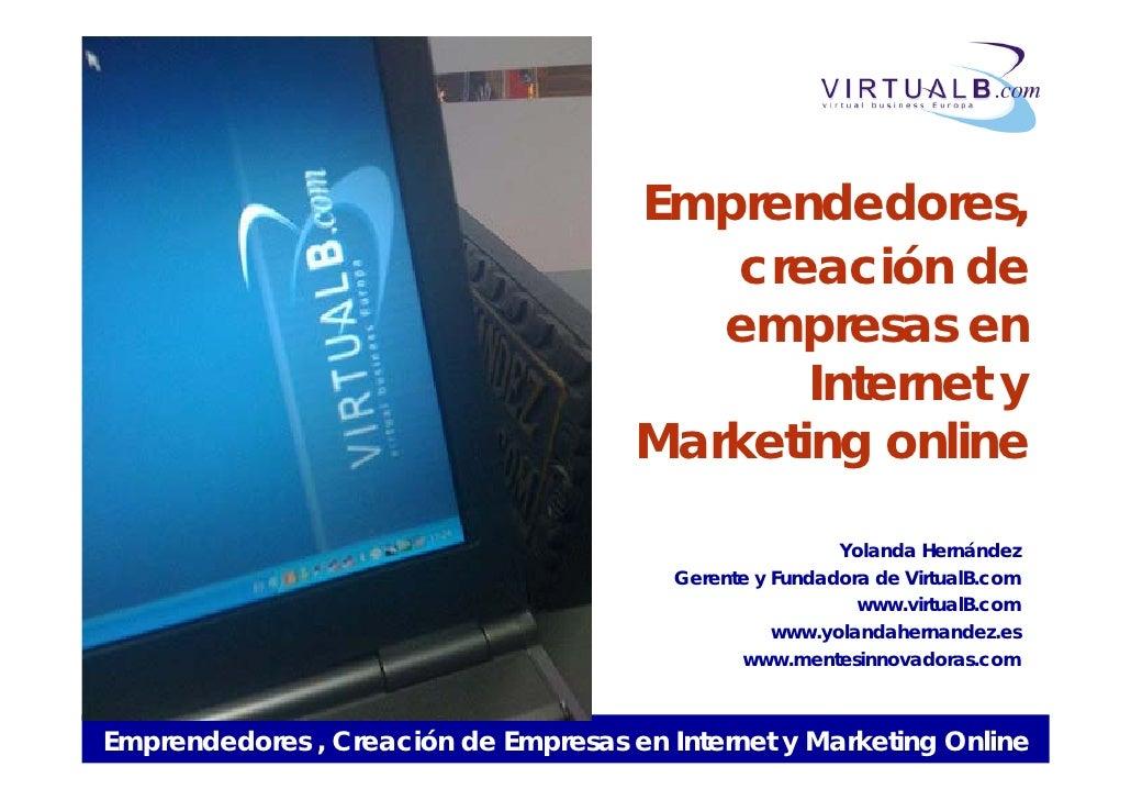 Emprendedores , Creación de Empresas en Internet y Marketing Online
