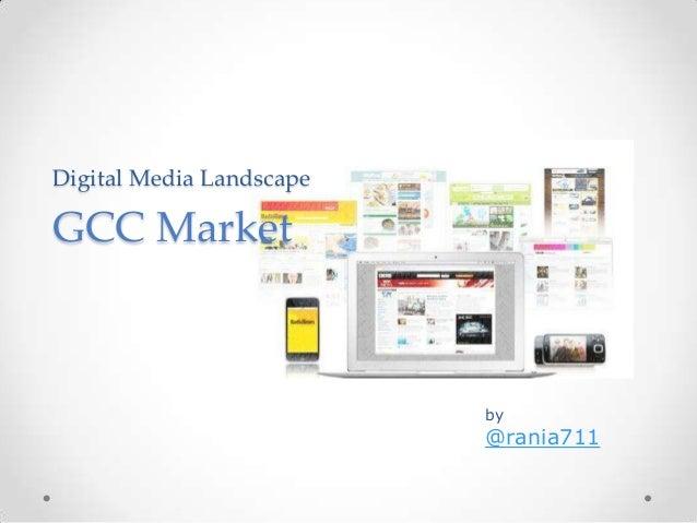 Digital Media LandscapeGCC Market                          by                          @rania711
