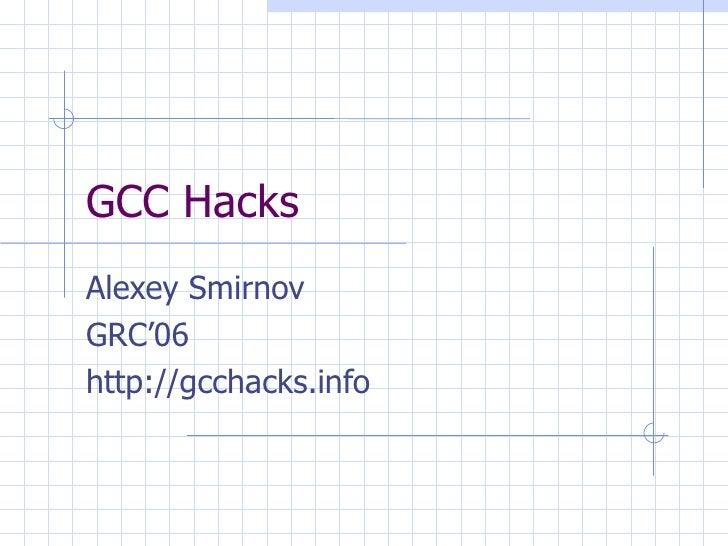 GCC Hacks Alexey Smirnov GRC'06 http://gcchacks.info