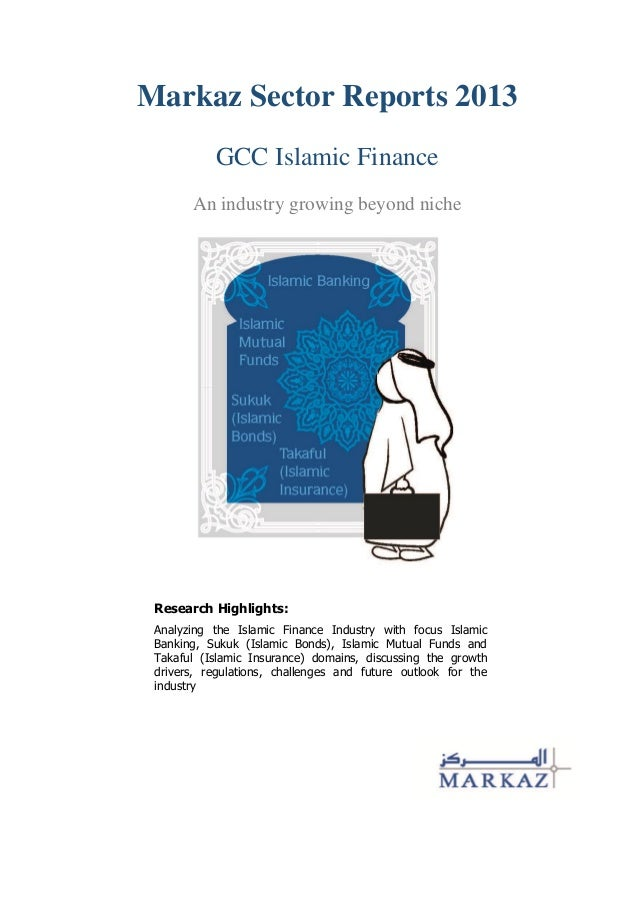 Markaz Sector Reports 2013 GCC Islamic Finance An industry growing beyond niche Research Highlights: Analyzing the Islamic...
