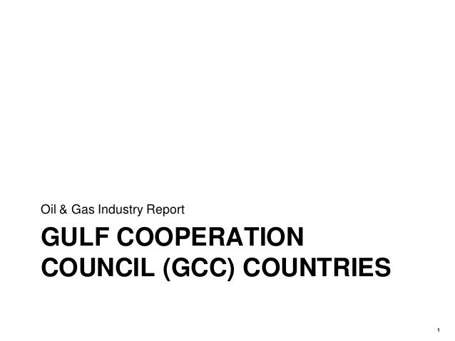 GULF COOPERATIONCOUNCIL (GCC) COUNTRIESOil & Gas Industry Report1