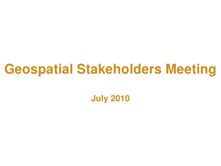 Geospatial Stakeholders MeetingJuly 2010<br />