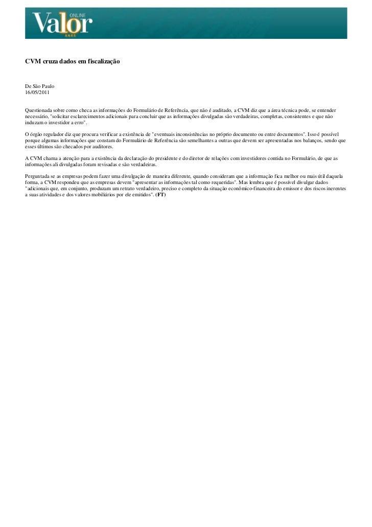 CVM cruza dados em fiscalizaçãoDe São Paulo16/05/2011Questionada sobre como checa as informações do Formulário de Referênc...