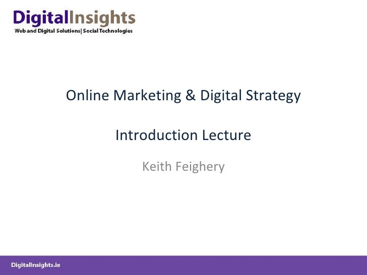 Online Marketing & Digital Strategy Introduction Lecture Keith Feighery