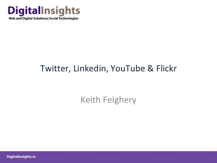 Twitter, Linkedin, YouTube & Flickr Keith Feighery