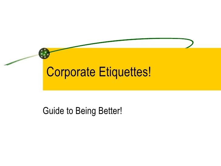 Corporate Etiquettes! Guide to Being Better!