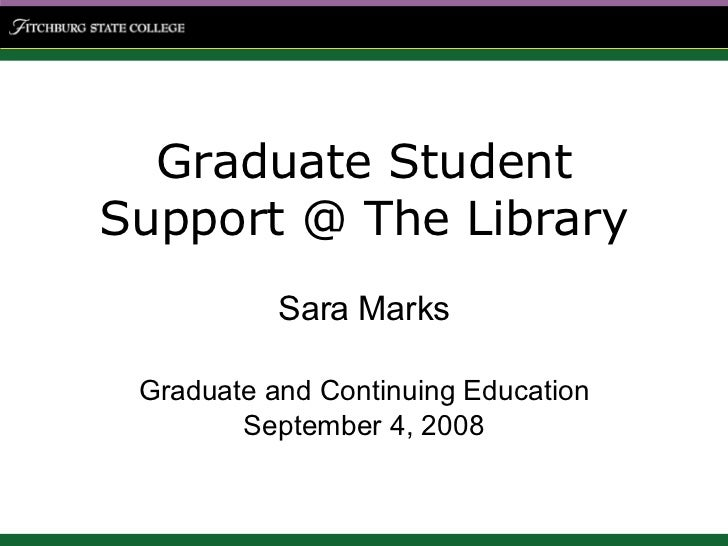 Graduate Student Support @ The Library Sara Marks Graduate and Continuing Education September 4, 2008