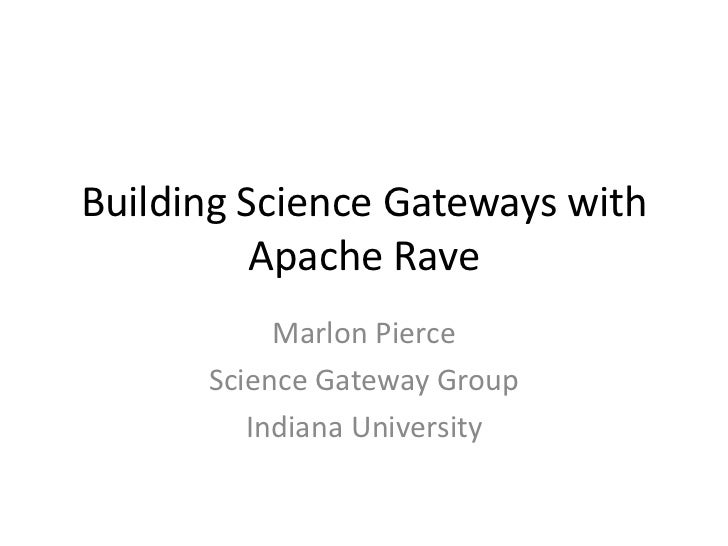 Building Science Gateways with          Apache Rave           Marlon Pierce      Science Gateway Group         Indiana Uni...