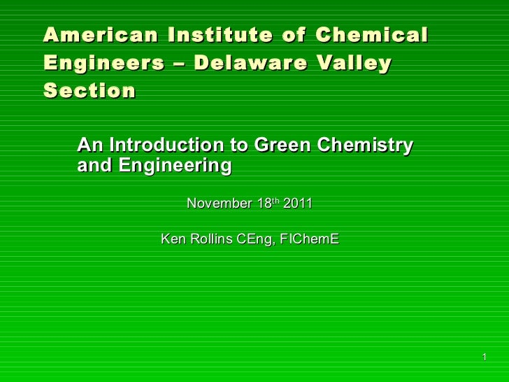 American Institute of Chemical Engineers – Delaware Valley Section An Introduction to Green Chemistry and Engineering Nove...