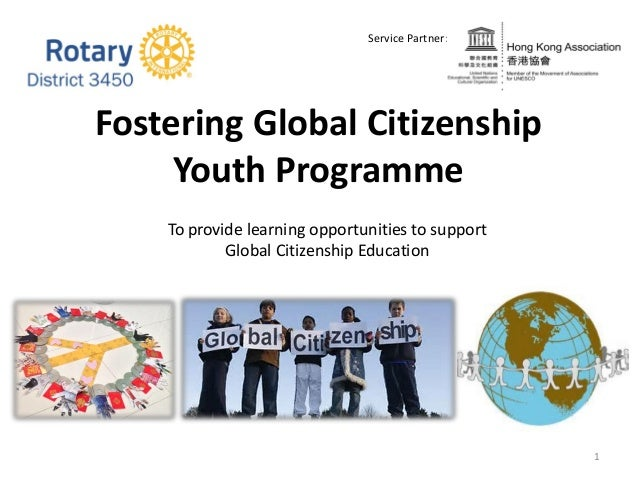 Fostering Global Citizenship Youth Programme 1 To provide learning opportunities to support Global Citizenship Education S...