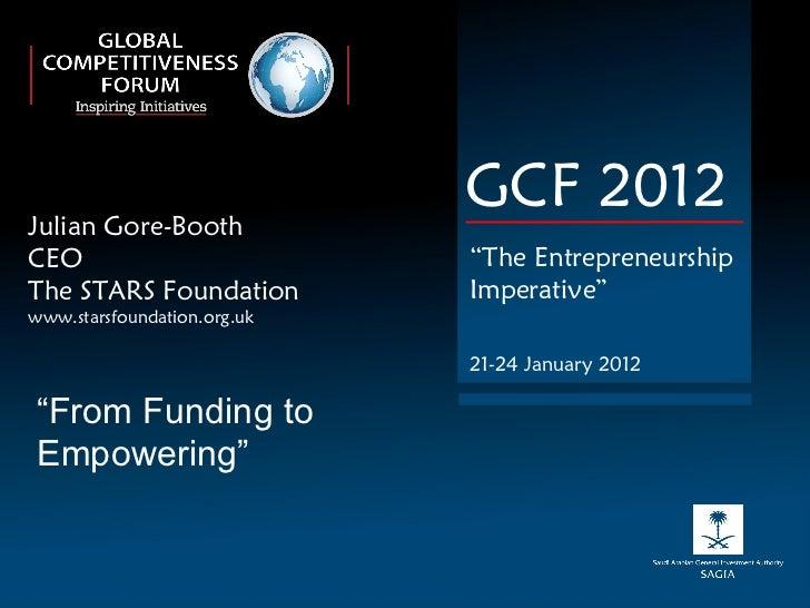 "Julian Gore-Booth CEO The STARS Foundation www.starsfoundation.org.uk GCF 2012 "" The Entrepreneurship Imperative"" 21-24 Ja..."