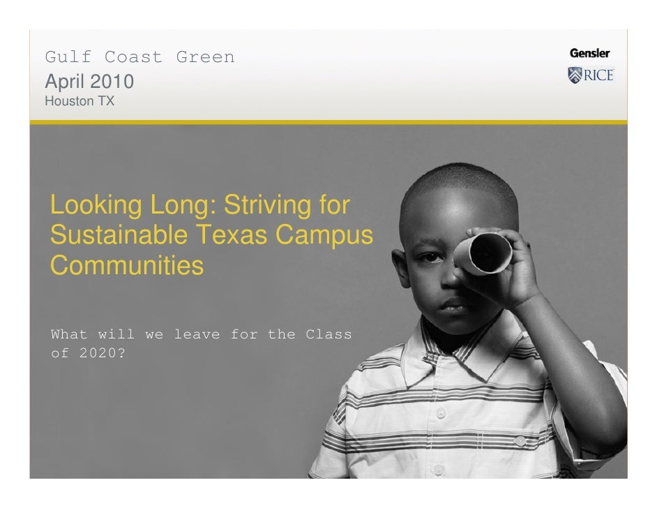 Gulf Coast Green April 2010 Houston TX     Looking Long: Striving for Sustainable Texas Campus Communities  What will we l...