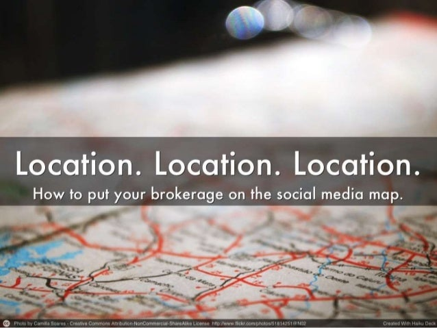 Location. Location. Location. Putting your RE brokerage on the social media map.