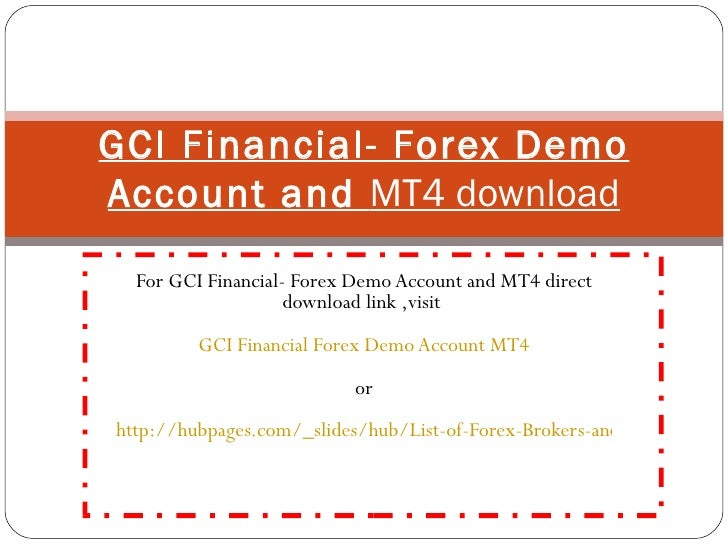 For GCI Financial- Forex Demo Account and MT4 direct download link ,visit  GCI Financial Forex Demo Account MT4 or   http:...