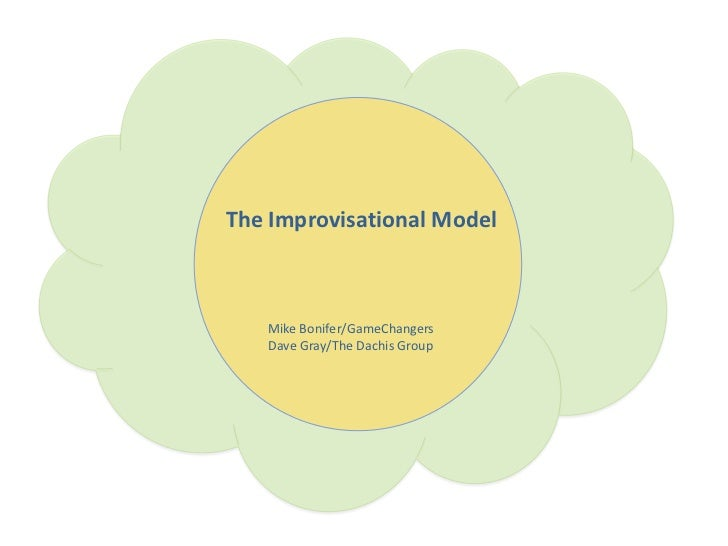 The Improvisational Model<br />Mike Bonifer/GameChangers<br />Dave Gray/The Dachis Group<br />