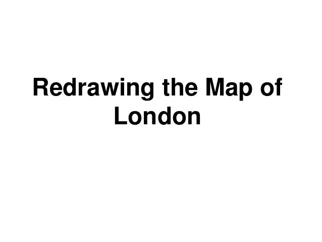 Redrawing the Map of      London