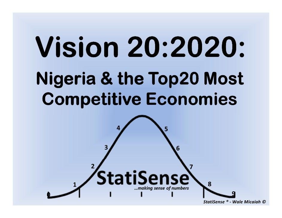 Vision 20:2020:Nigeria & the Top20 MostCompetitive Economies                   StatiSense ® - Wale Micaiah ©