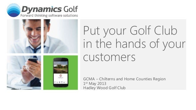 Put your Golf Clubin the hands of yourcustomersGCMA – Chilterns and Home Counties Region1st May 2013Hadley Wood Golf Club