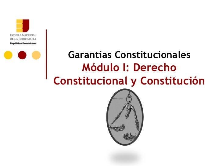Garantías Constitucionales Módulo I: Derecho Constitucional y Constitución