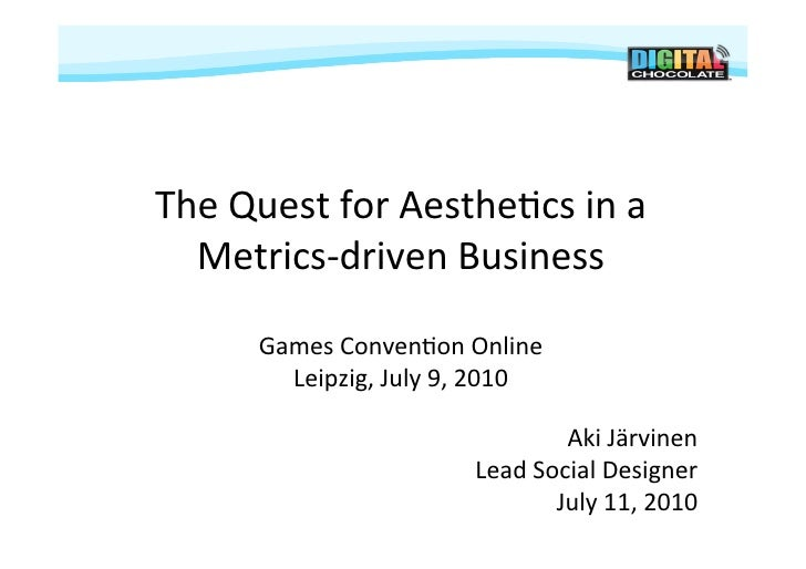 The  Quest  for  Aesthe-cs  in  a     Metrics-‐driven  Business             Games  Conven-on  Online...