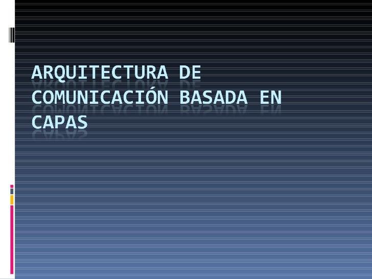 Arquitectura de comunicaci n basada en capas for Arquitectura de capas software