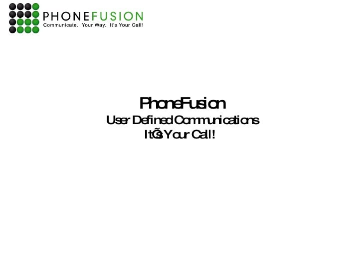 PhoneFusion User Defined Communications It's Your Call!