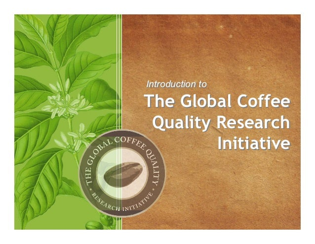 The Global Coffee Quality Research Initiative The Global Coffee Quality Research Initiative Introduction toIntroduction to