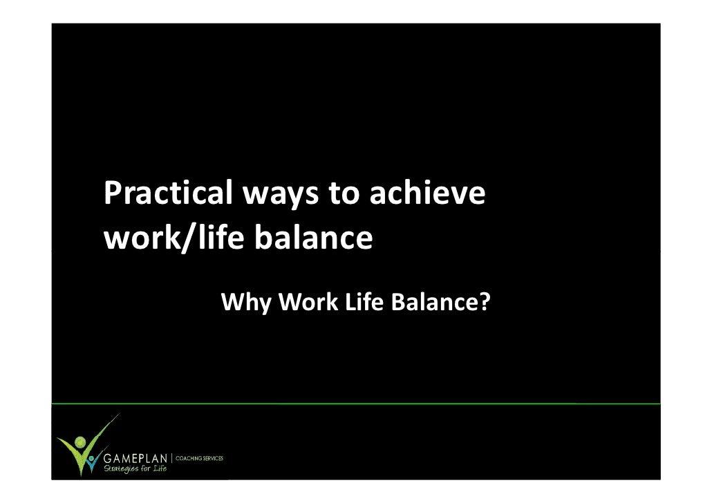 Practical ways to achieve work/life balance        Why Work Life Balance?