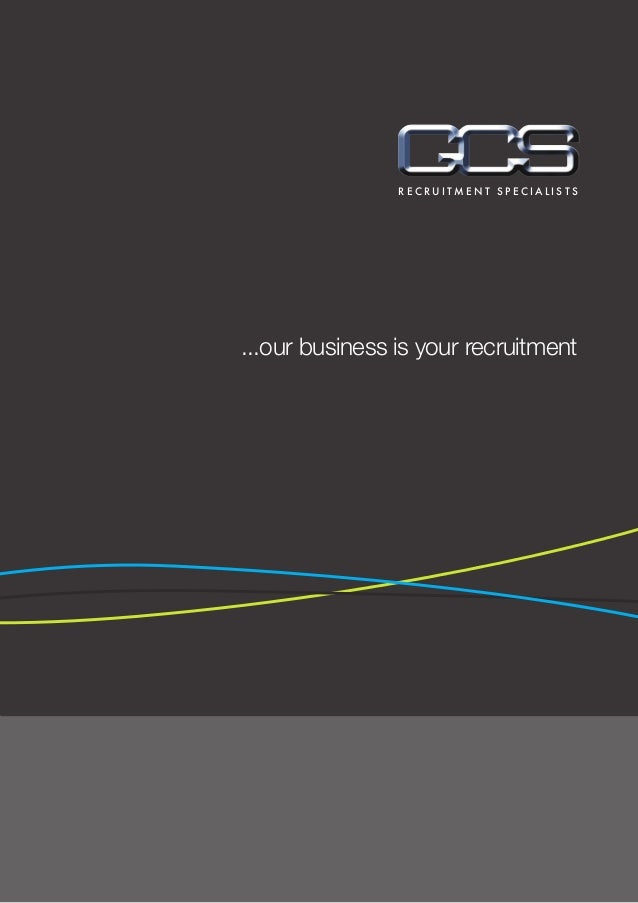 ...our business is your recruitment R E C R U I T M E N T S P E C I A L I S T S