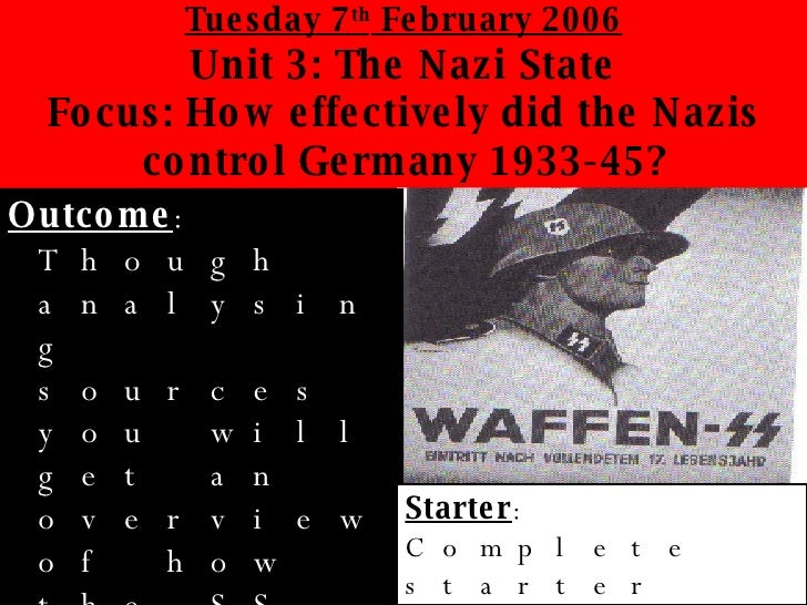 Tuesday 7 th  February 2006 Unit 3: The Nazi State Focus: How effectively did the Nazis control Germany 1933-45? <ul><li>O...