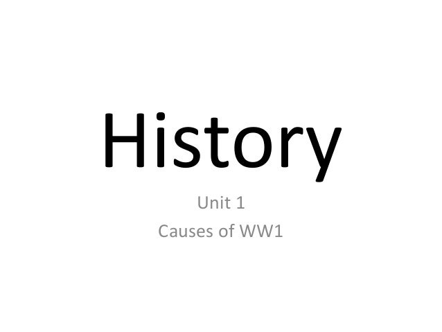 History     Unit 1 Causes of WW1