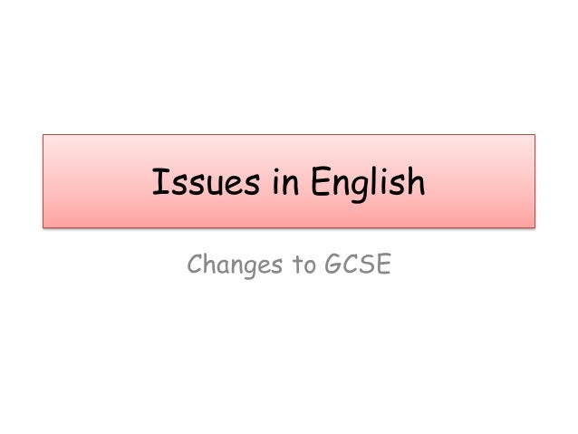 Issues in English Changes to GCSE