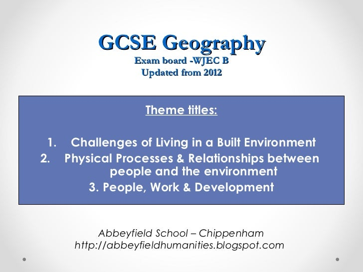 GCSE Geography                Exam board -WJEC B                 Updated from 2012                  Theme titles: 1. Chall...