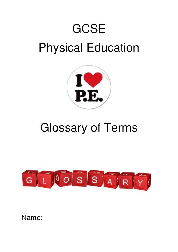 GCSE<br />Physical Education<br />Glossary of Terms<br />4361180280035020000<br />Name: Bronwen Webster <br />Chapter 1: T...