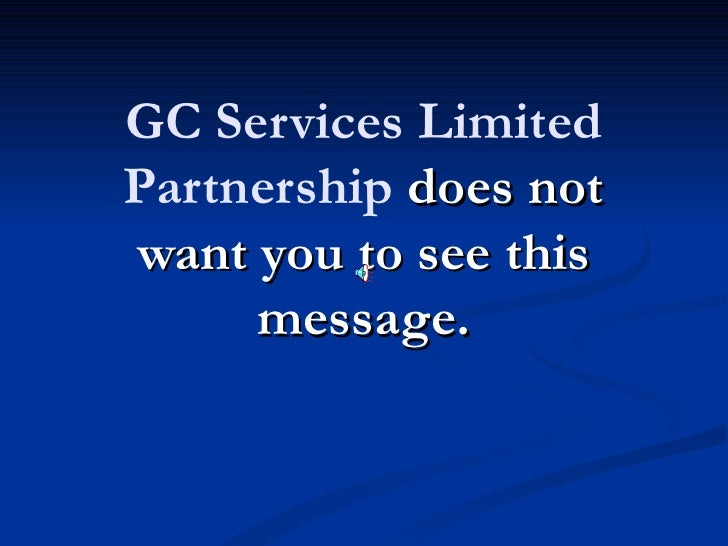 GC Services LimitedPartnership does notwant you to see this     message.