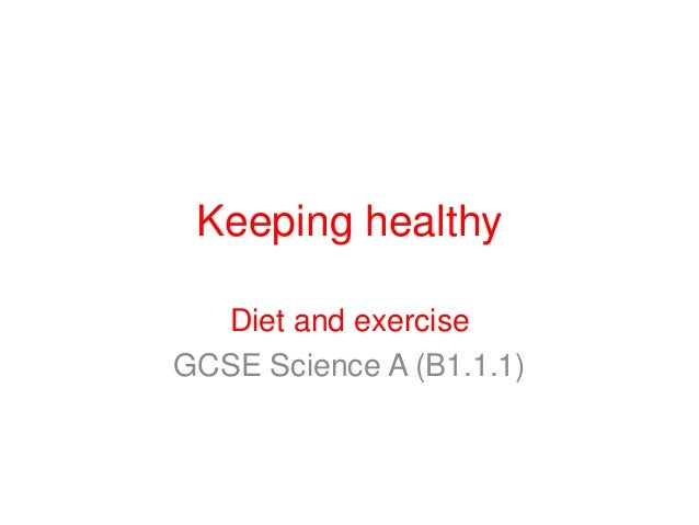 Keeping healthy Diet and exercise GCSE Science A (B1.1.1)
