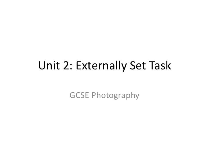 Unit 2: Externally Set Task      GCSE Photography