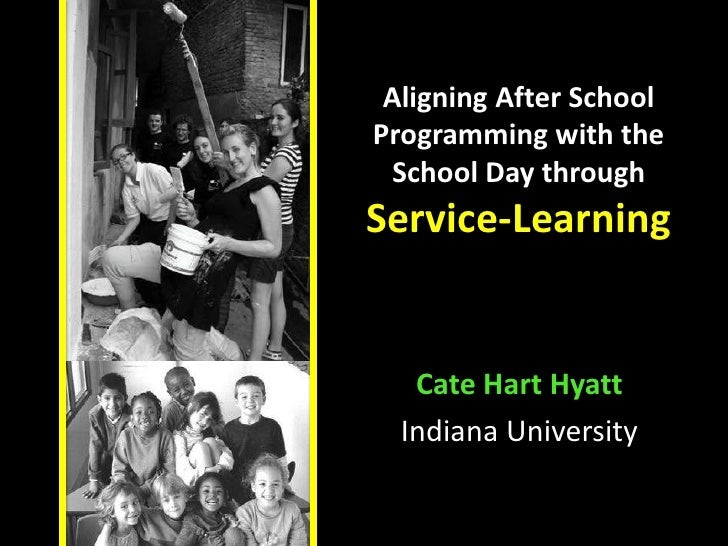 Aligning After SchoolProgramming with the School Day throughService-Learning   Cate Hart Hyatt  Indiana University