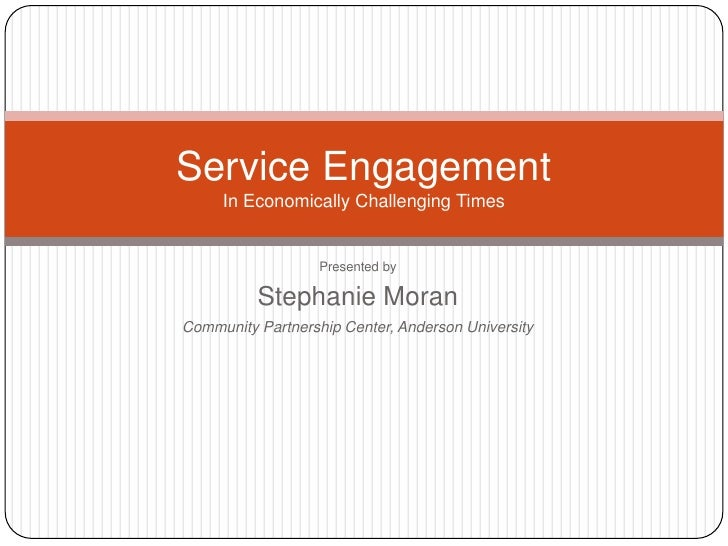 Service Engagement     In Economically Challenging Times                   Presented by          Stephanie MoranCommunity ...