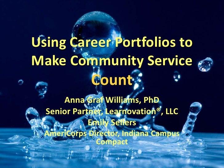 Using Career Portfolios toMake Community Service              Count      Anna Graf Williams, PhD  Senior Partner, Learnova...