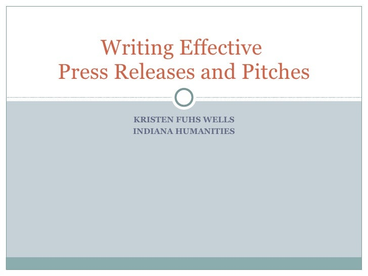 KRISTEN FUHS WELLS INDIANA HUMANITIES Writing Effective  Press Releases and Pitches