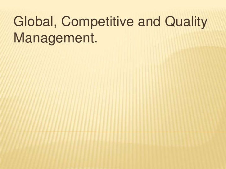 Global, Competitive and Quality Management.<br />