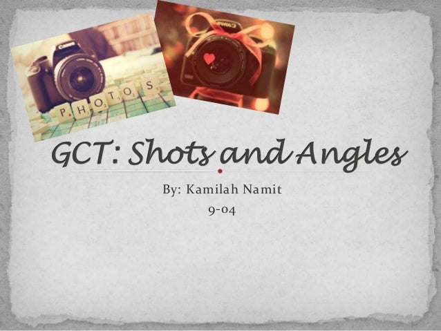 Kamilah's shot and angles powerpoint