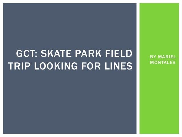 Mariel Montales' GCT Skatepark Field Trip Looking for Lines Powerpoint