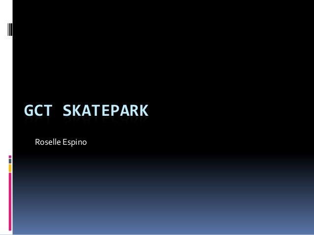 Roselle Espino GCT Skatepark Presentation